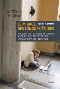 Rudolf H Strahm - Le Mirage des longues études - Pourquoi tout le monde ne doit pas aller à l'université et en quoi l'apprentissage est bénéfique.