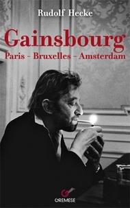 Rudolf Hecke - Gainsbourg - Paris - Bruxelles - Amsterdam.