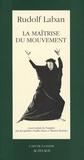 Rudolf Laban - La maîtrise du mouvement.