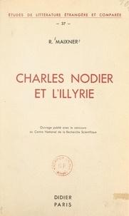 Rudolf Maixner et Marcel Bataillon - Charles Nodier et l'Illyrie.