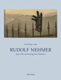 Rudolf Nehmer - Zum 100. Geburtstag des Künstlers.