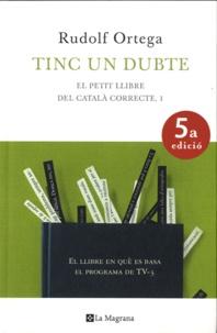 Rudolf Ortega - Tinc un dubte - El petit llibre del català correcte.