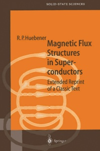Magnetic Flux Structures in Superconductors.- Extended Reprint of a Classic Text - Rudolf-Peter Huebener |