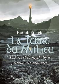 Rudolf Simek et Mahdî Brecq - La Terre du Milieu - Tolkien et la mythologie germano-scandinave.
