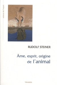 Rudolf Steiner - Ame, esprit, origine de l'animal.