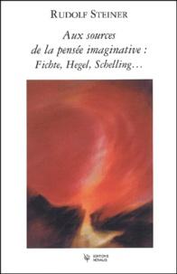 Rudolf Steiner - Aux sources de la pensée imaginative : Fichte, Hegel, Schelling....