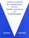 """Rudolf Steiner - Comment acquérir des connaissances sur les mondes supérieurs ou """"l'initiation"""" - 7ème édition."""