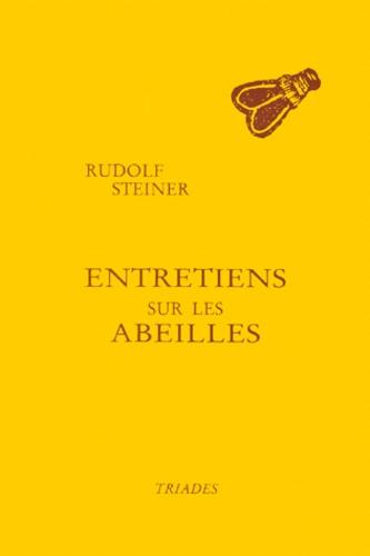 Rudolf Steiner - Entretiens sur les abeilles - Huit conférences prononcées à Dornach du 26 novembre au 22 décembre 1923 à l'intention des ouvriers construisant le Goetheanum, Rudolf Steiner.