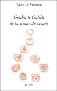Rudolf Steiner - Goethe, le Galilée de la science du vivant.