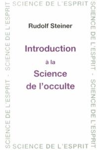 Introduction à la science de l'occulte - Rudolf Steiner |