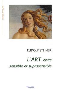 L'art entre sensible et suprasensible- Fondements d'une esthétique nouvelle - Rudolf Steiner |