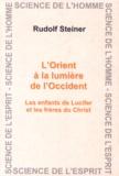 Rudolf Steiner - L'Orient à la lumière de l'Occident - Les enfants de Lucifer et les frères du Christ.