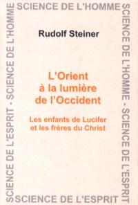 L'Orient à la lumière de l'Occident- Les enfants de Lucifer et les frères du Christ - Rudolf Steiner |