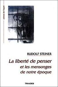 La liberté de penser et les mensonges de notre époque- 12 conférences faites à Berlin du 13 février au 30 mai 1916 - Rudolf Steiner |