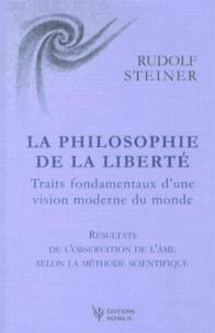 Rudolf Steiner - La philosophie de la liberté - Traits fondamentaux d'une vision moderne du monde.