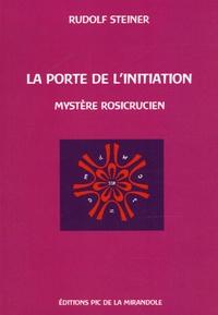 Rudolf Steiner - La porte de l'initiation - Un mystère rosicrucien.