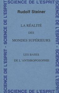 Rudolf Steiner - La réalité des mondes supérieurs - Les bases de l'anthroposophie - 8 conférences faites du 25 novembre au 2 décembre 1921 à Oslo.