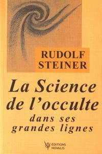 Rudolf Steiner - La Science de l'occulte dans ses grandes lignes.
