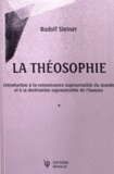 Rudolf Steiner - La théosophie - Introduction à la connaissance suprasensible du monde et à la destination suprasensible de l'homme.