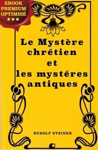 Rudolf Steiner et Edouard Schuré - Le Mystère chrétien et les mystères antiques.