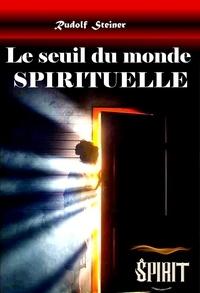 Rudolf Steiner et Oscar Grosheintz - Le seuil du monde spirituel (édition intégrale, revue et corrigée).