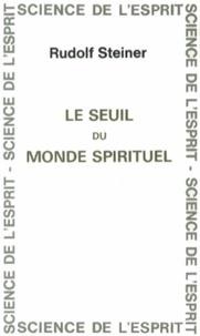 Rudolf Steiner - Le seuil du monde spirituel.