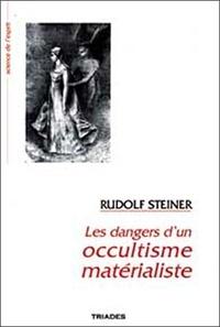 LES DANGERS D'UN OCCULTISME MATERIALISTE - Rudolf Steiner |
