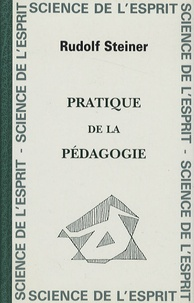Pratique de la pédagogie- L'éducation de l'enfant et de l'adolescent - Rudolf Steiner |