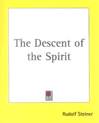 Rudolf Steiner - The Descent of the Spirit.