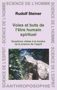 Rudolf Steiner - Voies et buts de l'être humain spirituel - Questions vitales à la lumière de la science de l'esprit.