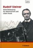 Rudolf Steiner - Seine Bedeutung für Wissenschaft und Leben heute.