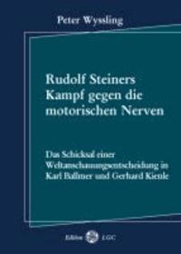 Rudolf Steiners Kampf gegen die motorischen Nerven - Das Schicksal einer Weltanschauungsentscheidung in Karl Ballmer und Gerhard Kienle.