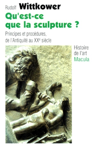 Rudolf Wittkower - Qu'est-ce que la sculpture ? - Principes et procédures de l'Antiquité au XXe siècle.