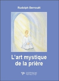 Rudolph Berrouët - L'art mystique de la prière.