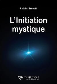 Rudolph Berrouët - L'initiation mystique.