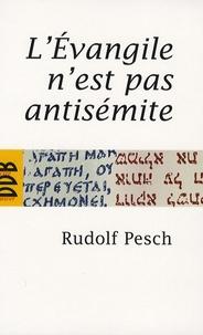 Rudolph Pesch - L'Evangile n'est pas antisémite - Saint Jean soumis à l'examen.