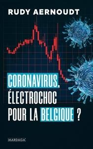 Rudy Aernoudt - Coronavirus, électrochoc pour la Belgique ?.