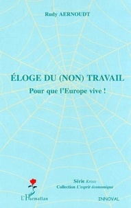 Rudy Aernoudt - Eloge du (non) travail - Pour que l'Europe vive !.