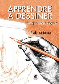 Rudy de Reyna - Apprendre à dessiner ce que vous voyez.