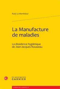 Rudy Le Menthéour - La Manufacture de maladies - La dissidence hygiénique de Jean-Jacques Rousseau.