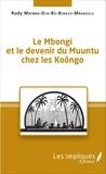 Rudy Mbemba Dya-bô-Benazo-Mbanzulu - Le Mbongi et le devenir du Muuntu chez les Koôngo.