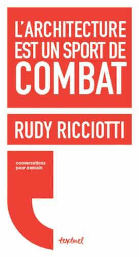Rudy Ricciotti - L'architecture est un sport de combat.