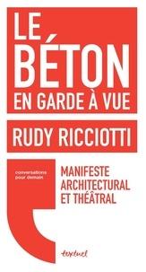 Rudy Ricciotti - Le béton en garde à vue - Manifeste architectural et théâtral.