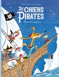 Rudy Spiessert et Clémentine Mélois - Les chiens pirates Tome 2 : Prisonniers des glaces !.