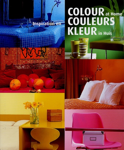 Rudy Stevens et Philippe De Baeck - Colour at Home : Inspiration en couleurs : Kleur in Huis.