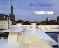 Rudy Stevens et Philippe De Baeck - Roof Gardens : Jardins Suspendus : Daktuinen - Edition trilingue anglais-français-néerlandais.