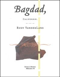 Rudy Vanderlans - Bagdad, Californie.