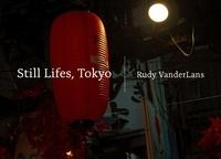 Rudy Vanderlans - Still Lifes, Tokyo.
