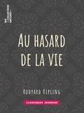 Rudyard Kipling et Théo Varlet - Au hasard de la vie.