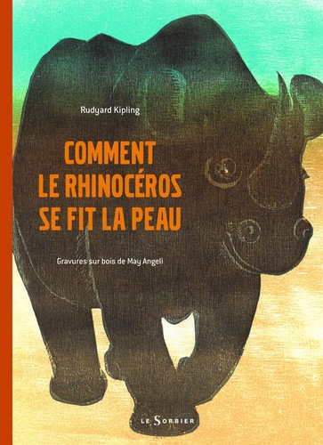 Rudyard Kipling et May Angeli - Comment le rhinocéros se fit la peau.